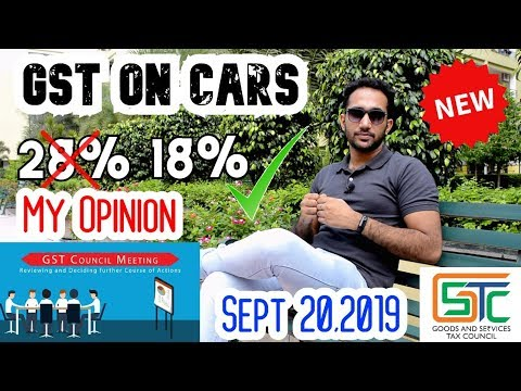 GST on Cars to be Reduced from 28% to 18% on 20 Sept, 2019 by GST Council- My Opinion ?