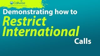 Demonstration On How To Restrict International Calls | Callwise