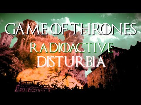 Game of Thrones || Radioactive Disturbia
