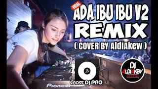 DJ ADA IBU IBU ANJAY V2 REMIX ( Cover By AldiAkew )