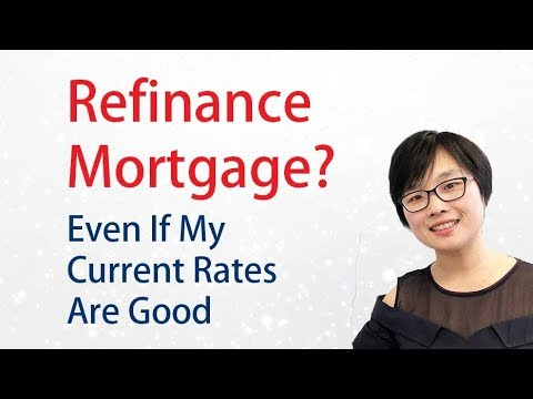 Should I still refinance my mortgage even if my current rates are good?