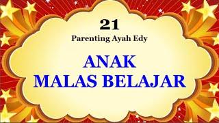 Mengatasi Anak Malas Belajar - Ayah Edy Parenting Bag 21