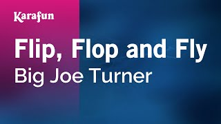 Karaoke Flip, Flop and Fly - Big Joe Turner *