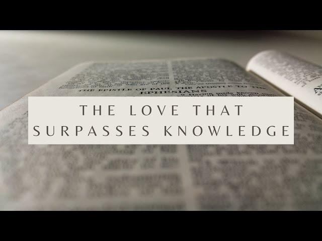 The Love That Surpasses Knowledge - Ephesians 3:17-19 (Pastor Robb Brunansky)