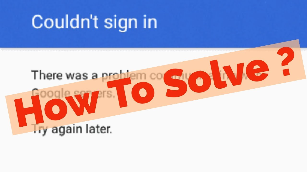 Fix Couldn\u0027t sign in|There was a problem communicating with Google
