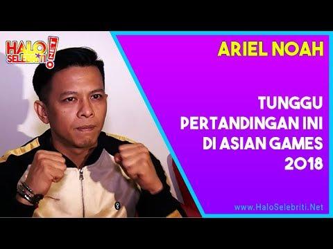 Ariel Noah Akan Tunggu Pertandingan Ini Di Asian Games 2018   Halo Selebriti Net
