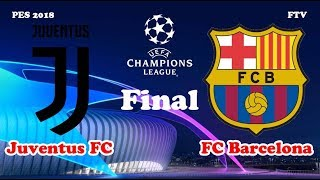JUVENTUS VS BARCELONA   Final UEFA Champions League   PES 2018 Gameplay HD