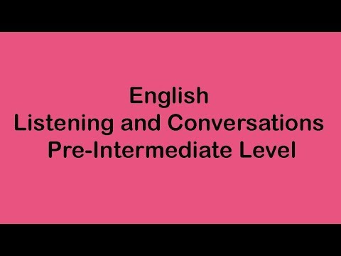 English Listening and Conversation - Pre-Intermediate Level