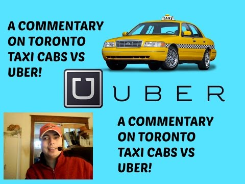 A Commentary on Toronto Taxi Cabs VS UBER!