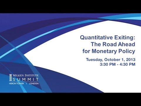 MI Summit 2013 - London: Quantitative Exiting: The Road Ahead for Monetary Policy