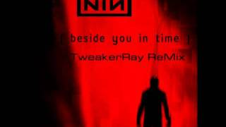 Nine Inch Nails - Beside You In Time (TweakerRay ReMix)