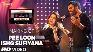 Making of Pee Loon/Ishq Sufiyana | T-Series Mixtape