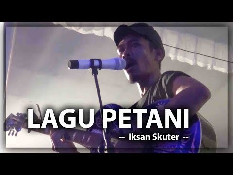 Lagu Petani (live)- Iksan Skuter