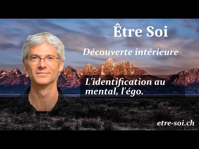 L'identification au mental, l'égo.