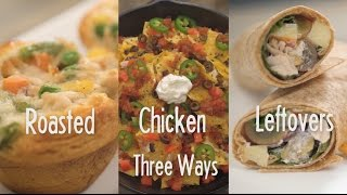 Roasted Chicken Leftovers—3 Ways