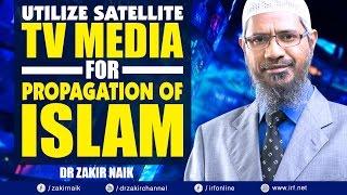 UTILIZE SATELLITE TV MEDIA FOR PROPAGATION OF ISLAM - DR ZAKIR NAIK