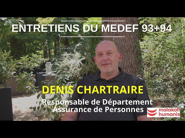 Entretien : Denis Chartraire, Responsable de Département Assurance de Personnes. Malakoff Humanis.