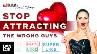 Stop Attracting The Wrong Guys - Alpha Man Smart Woman