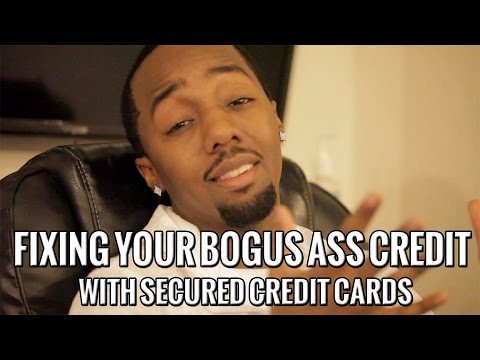 Fixing Your Bogus Ass Credit With Secured Credit Cards