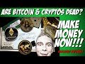 Is Bitcoin Dead???  Make Money NOW!!!