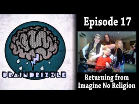 Braindrizzle Ep17 - Return from Imagine No Religion