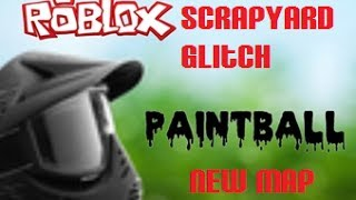 Roblox Paintball: Peculiar Scrapyard Glitch [Latest Glitch] (50 Subscriber Special!) *PATCHED*