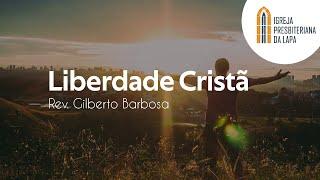 Liberdade Cristã - Rev. Gilberto Barbosa