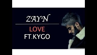 Zayn Love Ft. Kygo ( Lyrics Video )