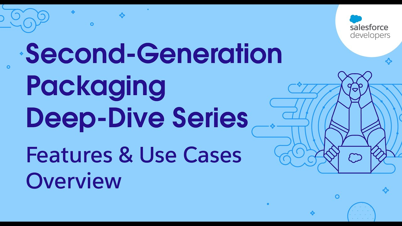 Features & Use Cases Series Overview   2GP Deep Dive