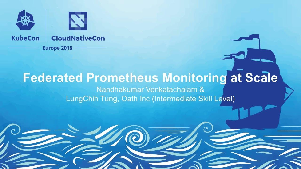 Federated Prometheus Monitoring at Scale - Nandhakumar Venkatachalam &  LungChih Tung