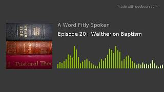 Episode 20:  Walther on Baptism