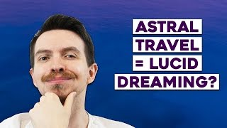 Is Astral Projection Lucid Dreaming? (New Info on the Subject!)