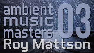 Ambient Music Masters - Roy Mattson