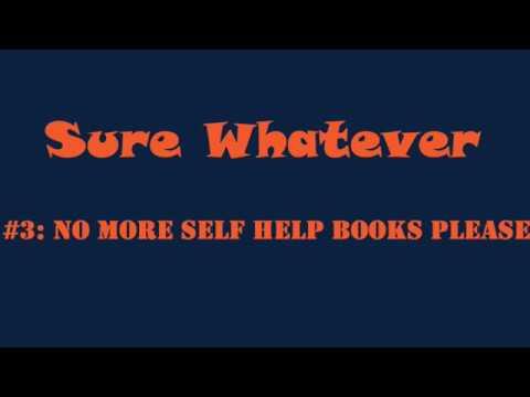 Sure Whatever #3 No More Self Help Books Please