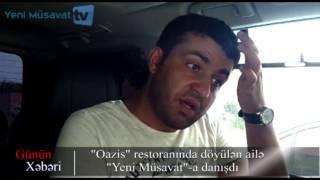 """""""Oazis"""" restoranında döyülən ailə """"musavat.com""""-a danışdı"""