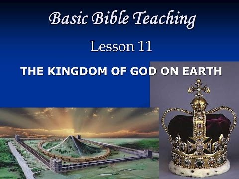 Basic Bible Teaching Lesson 11: 'The Kingdom of God on Earth'