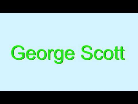 How to Pronounce George Scott