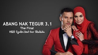Abang Nak Tegur 3.1 - The Final - Aliff Syukri feat Nur Shahida (Official Music Video)