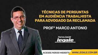 TÉCNICAS DE PERGUNTAS EM AUDIÊNCIA TRABALHISTA PARA ADVOGADO DA RECLAMADA - Prof. Marco Antonio thumbnail
