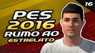 Pes 2016 RUMO AO ESTRELATO - TROCANDO DE TIME !!!! #16