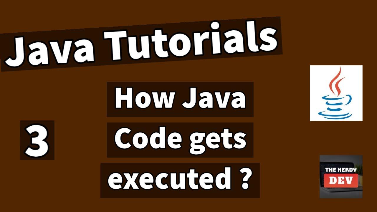 Java Tutorials - How Java Code gets executed ? - #3