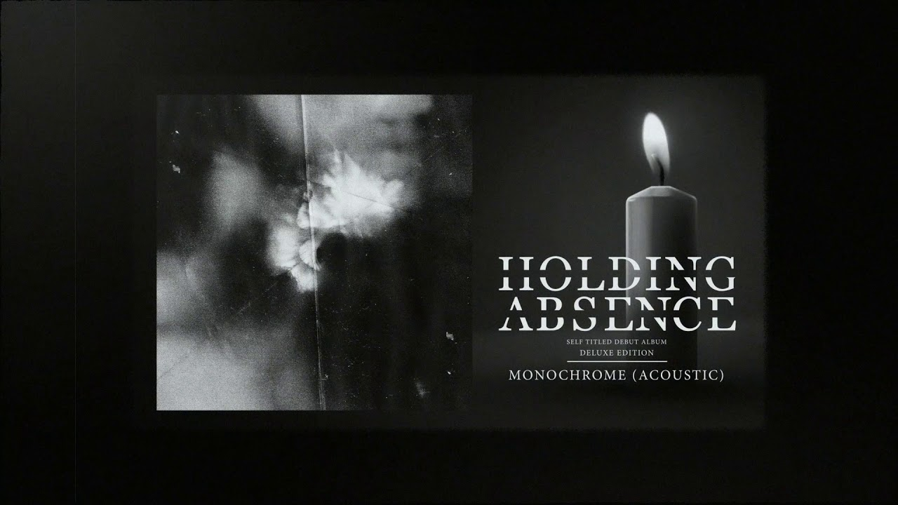 Holding Absence — Monochrome (Acoustic)