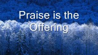Praise is the offering