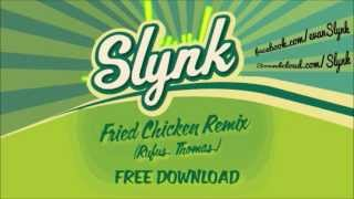 Slynk - Fried Chicken Remix (Rufus Thomas)