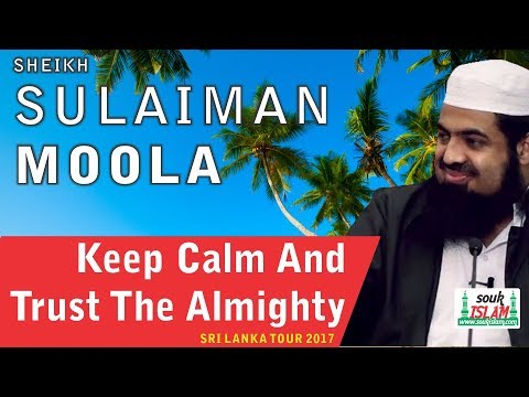 Keep Calm And Trust The Almighty - Sheikh Sulaiman Moola