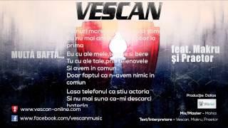 Repeat youtube video Vescan - Multa Bafta... (feat. Makru si Praetor) (Prod. de Dallas)