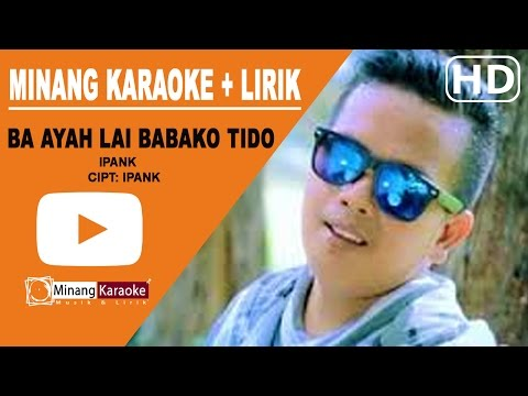 Ipank - Ba Ayah Lai Babako Tido Karaoke