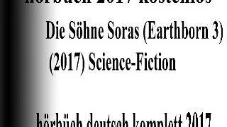 Die Söhne Soras Earthborn Part 1 Hörbuch 2018 | gute hörbuch sci fi 2018 deutsch komplett