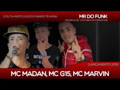 MC MADAN, MC G15, MC MARVIN - O DJ TA MUITO LOUCO E MANDO TE AVISA [DJ TETHEUS][NOVA 2015]