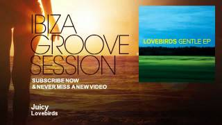 Lovebirds - Juicy - IbizaGrooveSession
